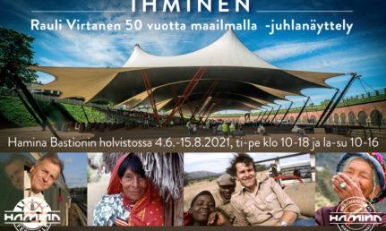 IHMINEN, Rauli Virtanen 50 vuotta maailmalla -juhlanäyttely,, Avoinna: ti-pe klo 10-18 ja la-su 10-16 Poikkeuksia aukioloajoissa voi olla Hamina Bastionin tapahtumien aikaan. Vapaa pääsy!
